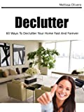 Declutter - Declutter Your Home Fast (60 Ways To Declutter Your Home Fast And Forever)
