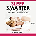 Sleep Smarter: How to Fall Asleep Faster, Sleep Better, and Feel Energized Hörbuch von Katie May Gesprochen von: Patrick Conn