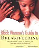 The Black Womans Guide to Breastfeeding: The Definitive Guide to Nursing for African American Mothers