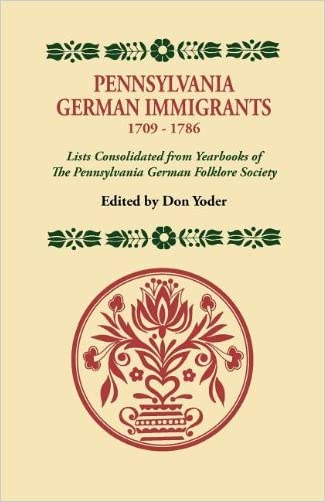 Pennsylvania German Immigrants, 1709-1786 Lists Consolidated from Yearbooks