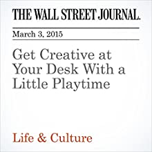 Get Creative at Your Desk With a Little Playtime (       UNABRIDGED) by Sue Shellenbarger Narrated by Ken Borgers