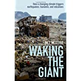 Waking the Giant: How a changing climate triggers earthquakes, tsunamis, and volcanoesby Bill McGuire