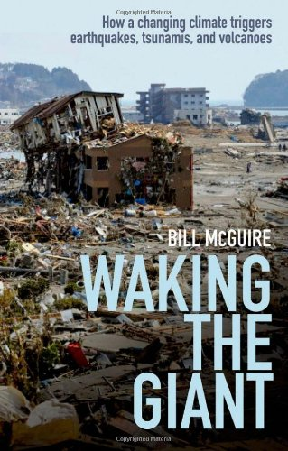 Waking the Giant: How a Changing Climate Triggers Earthquakes, Tsunamis, and Volcanoes: Bill McGuire: 9780199592265: Amazon.com: Books
