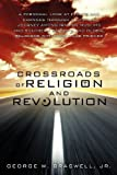 img - for CROSSROADS OF RELIGION AND REVOLUTION [Paperback] [2012] (Author) JR. GEORGE W. BRASWELL book / textbook / text book
