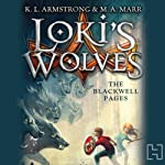Loki's Wolves: Blackwell Pages, Book 1 (       UNABRIDGED) by K. L. Armstrong, M. A. Marr Narrated by Casey Holloway, Pat Young, Jon Wierenga