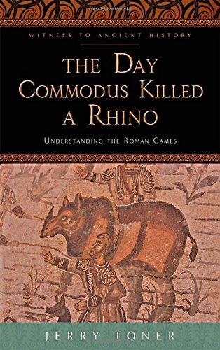the-day-commodus-killed-a-rhino-understanding-the-roman-games-witness-to-ancient-history