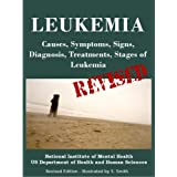 LEUKEMIA: Causes, Symptoms, Signs, Diagnosis, Treatments, Stages of Leukemia - Revised Edition - Illustrated by S. Smith
