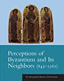 img - for Perceptions of Byzantium and Its Neighbors (843 1261) (The Metropolitan Museum of Art Symposia) book / textbook / text book