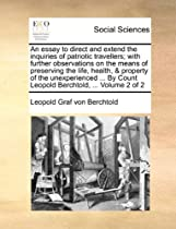 An essay to direct and extend the inquiries of patriotic travellers; with further observations on the means of preserving the life, health, & property ... Count Leopold Berchtold, ...  Volume 2 of 2