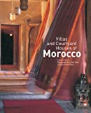 Villas and Courtyard Houses of Morocco: with 235 Colour Illustrations