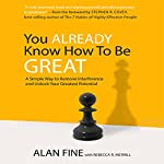 You Already Know How to be Great: A Simple Way to Remove Interference and Unlock Your Greatest Potential | Alan Fine,Rebecca Merril