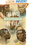 The Myth of Race: The Troubling Persi...