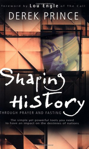 Shaping History Through Prayer And Fasting: Derek Prince: 0630809687739: Amazon.com: Books