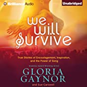 We Will Survive: True Stories of Encouragement, Inspiration, and the Power of Song | [Gloria Gaynor, Sue Carswell]