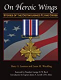 """On Heroic Wings: Stories of the Distinguished Flying Cross"""