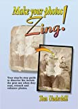 img - for Make Your Photos Zing!: A Step-By-Step Guide to the Ultimate Image by Tom Underhill (2002-10-06) book / textbook / text book