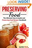 Preserving Food: The Ultimate How to Guide and Preserving Food Recipes Handbook (Canning and Preserving)