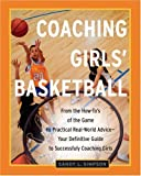 Coaching Girls Basketball: From the How-Tos of the Game to Practical Real-World Advice--Your Definitive Guide to Successfully Coaching Girls