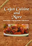 Cajun Cuisine and More Volume 1: Great Recipes, Inspiring Stories and Cajun Humor