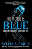 The World Is Blue: How Our Fate and the Oceans  Are One