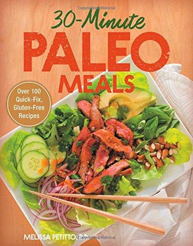 30-Minute Paleo Meals: Over 100 Quick-Fix, Gluten-Free Recipes