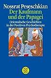 Der Kaufmann und der Papagei: Orientalische Geschichten in der Positiven Psychotherapie