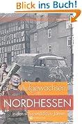Aufgewachsen in Nordhessen in den 40er & 50er Jahren
