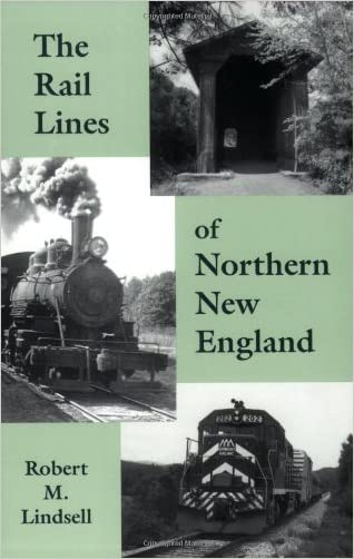 The Rail Lines of Northern New England : A Handbook of Railroad History (New England Rail Heritage Series) written by Robert M. Lindsell