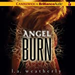 Angel Burn (       UNABRIDGED) by L. A. Weatherly Narrated by Cassandra Campbell