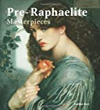 Pre-Raphaelite Masterpieces (Masterpieces of Art)