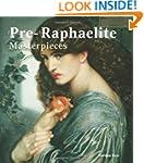 Pre-Raphaelite Masterpieces (Masterpi...