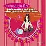 img - for Menstruacao: Tudo o que Voce Deve Saber para Se Sentir Bem book / textbook / text book