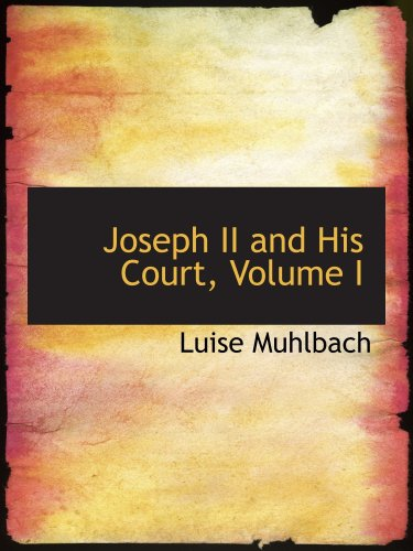 Joseph II and His Court, Volume I