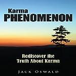 Karma Phenomenon: Rediscover the Truth about Karma | Jack Oswald
