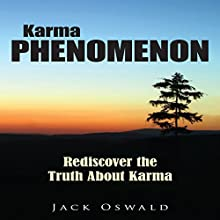 Karma Phenomenon: Rediscover the Truth about Karma (       UNABRIDGED) by Jack Oswald Narrated by Liz Baechel