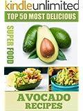 Top 50 Most Delicious Avocado Recipes (Superfood Recipes Book 3)