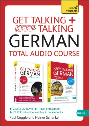 Get Talking and Keep Talking German Total Audio Course: The essential short course for speaking and understanding with c