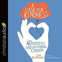 A Case for Kindness: 40 Ways to Love and Inspire Others Audiobook by Lisa Barrickman Narrated by Sarah Zimmerman