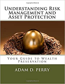 Understanding Risk Management And Asset Protection: A Comprehensive Guide To The Principles And Processes Of Risk Management, The Strategies And ... Impact On Both Personal And Business Finance.