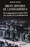 img - for Breve historia de Latinoamerica/ Brief History of Latin America: De la independencia de Haiti (1804) a los caminos de la socialdemocracia (Historia Serie Menor) (Spanish Edition) book / textbook / text book