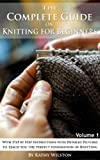 Knitting for Beginners: How to Knit. The Complete Guide With Step by Step Instructions with Detailed Pictures to teach you the perfect foundation of Knitting (Knitting Patterns, Knit, Crochet, Yarn)