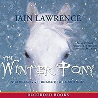 The Winter Pony (       UNABRIDGED) by Iain Lawrence Narrated by Simon Prebble, Edoardo Ballerini