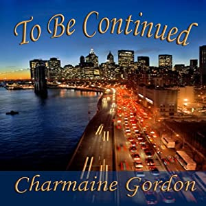 To Be Continued | [Charmaine Gordon]