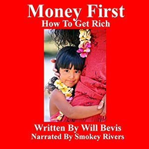 Money First: How to Get Rich | [Will Bevis]