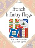 French Infantry Flags: From 1786 to the End of the First Empire