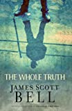 The Whole Truth (0310269032) by Bell, James Scott