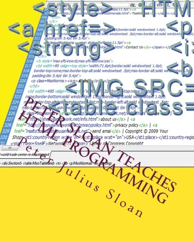 Peter Sloan Teaches HTML Programming: Web Documents, Graphics And Credit Card Payment Links: Volume 1