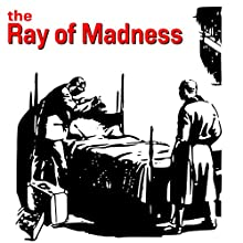 The Ray of Madness (       UNABRIDGED) by S P Meek Narrated by Felbrigg Napoleon Herriot