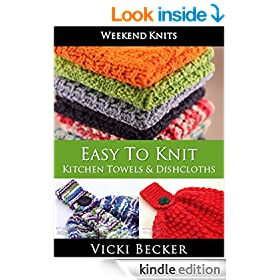 Easy To Knit Kitchen Towels and Dishcloths (Weekend Knits Book 2)