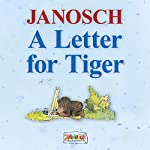 A Letter for Tiger: The story of how Little Bear and Little Tiger invented the letter post, the airmail and the telephone |  Janosch